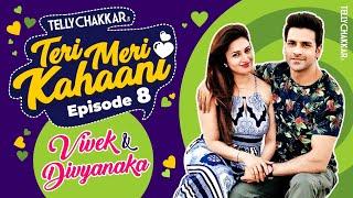 Divyanka and Vivek's love story | Know all that happened | Teri Meri Kahaani - Episode 8 - TELLYCHAKKAR