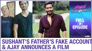 Fake Twitter account of Sushant's father |Ajay to make film on Galwan valley clash |Planet Bollywood - ZOOMDEKHO