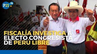Fiscalía investiga a electo congresista de Perú Libre