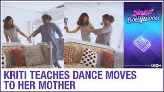Kriti Sanon turns dance teacher for her mother during the lockdown - ZOOMDEKHO