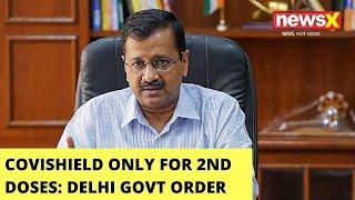 'Jabs Only For 2nd Dose Takers' | Delhi Govt Order On Covishield Jabs | NewsX - NEWSXLIVE