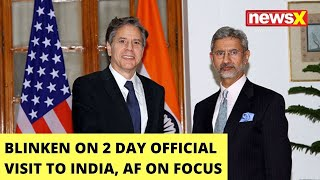 Blinken On 2 Day Official Visit To India | Focus On Afghanistan, China, Pak Likely On Agenda | NewsX - NEWSXLIVE