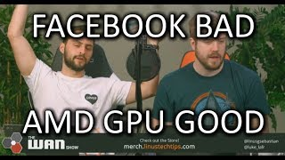 Facebook sucks, Future AMD GPUs could be GREAT! - WAN Show Apr.13 2018