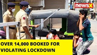 OVER 14,000 BOOKED FOR VIOLATIONING LOCKDOWN |NewsX - NEWSXLIVE