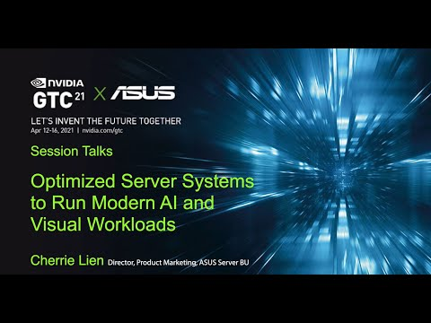 ASUS GTC21 Session - Optimized Server Systems to Run Modern AI and Visual Workloads (SS33307)