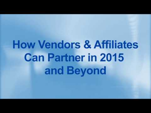 How Vendors & Affiliates Can Partner in 2015 a…