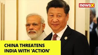 China Threatens India with 'Action' | NewsX - NEWSXLIVE