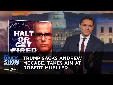 Trump Sacks Andrew McCabe, Takes Aim at Robert Mueller | The Daily Show