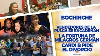 El Bochinche - La Fortuna de Milagros German - Cardi B se divorcia - Vendedores de la Pulga