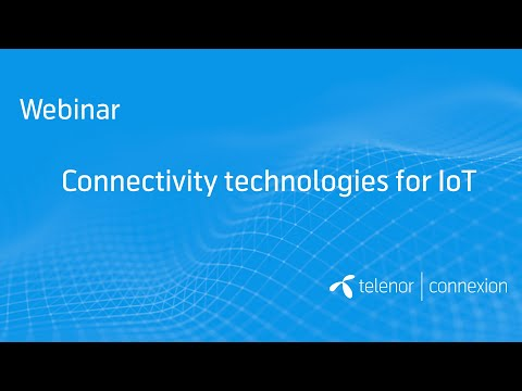 Webinar: Connectivity technologies for IoT