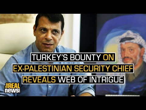 Turkey's Bounty on Ex-Palestinian Security Chief Reveals Web of Intrigue