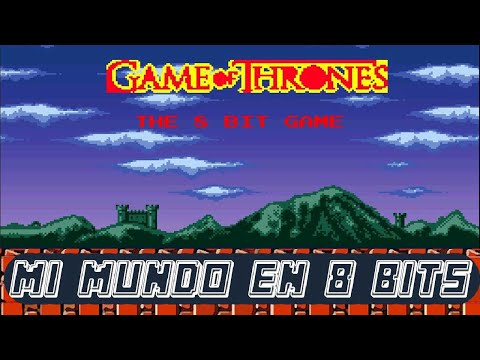 GAME OF THRONES – THE 8 BITS GAME (JUEGO DE TRONOS) – GAME PLAY ESPAÑOL