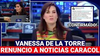 La razón por la qué Vanessa De La Torre Renunció a Noticias Caracol