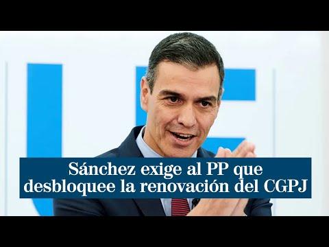 """Sánchez: """"Exijo al PP que desbloquee la renovación del Consejo General del Poder Judicial"""""""