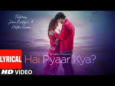 Lyrical: Hai Pyaar Kya?   Jubin Nautiyal, Kritika Kamra   Rocky - Jubin   T-Series