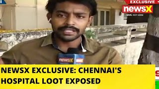 NEWSX EXCLUSIVE : CHENNAI'S HOSPITAL LOOT EXPOSED | NewsX - NEWSXLIVE