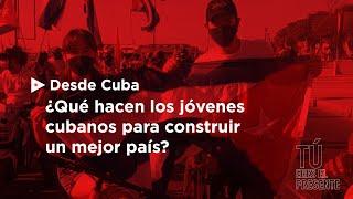Desde Cuba: ¿Qué hacen los jóvenes cubanos para construir un mejor país