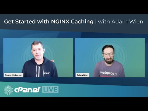 cPanel LIVE! Get started with NGINX Caching featuring Adam Wien