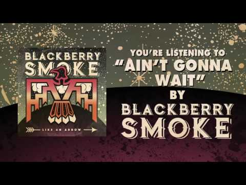 BLACKBERRY SMOKE - Ain't Gonna Wait (Official Audio)