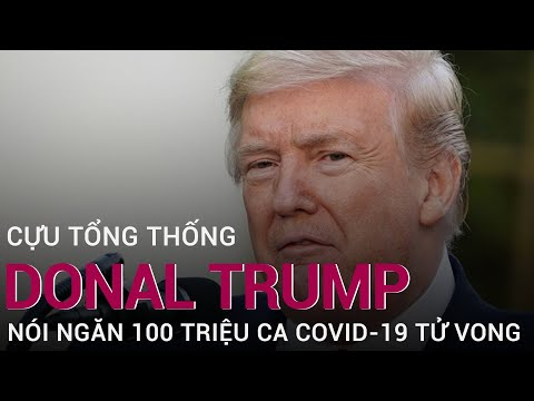 Cựu Tổng thống Mỹ Donald Trump tuyên bố, 100 triệu người có thể đã chết vì covid-19 nếu… | VTC Now