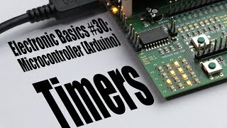 Electronic Basics #30: Microcontroller (Arduino) Timers