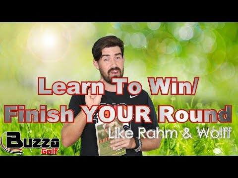 Learn to Win and finish YOUR Golf round (Like Rahm and Wolff)