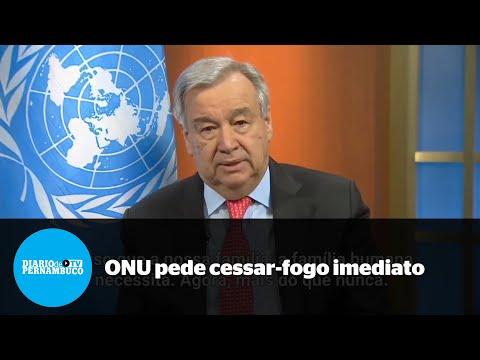 Chefe da ONU pede cessar-fogo imediato e global diante do avanço do coronavírus