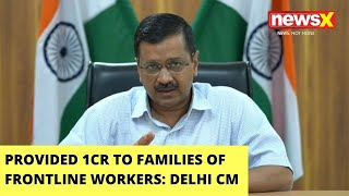 'Provided 1Cr To Families Of Frontline Workers' | Delhi CM Addresses PC | NewsX - NEWSXLIVE