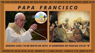 PAPA FRANCISCO. REGINA CAELI 10-05-2015. COMENTARIO A JUAN 15, 9-17. DOMINGO VI SEMANA DE PASCUA.