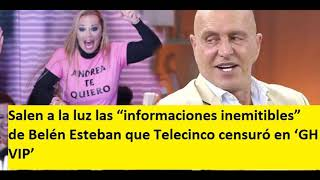 """Salen a la luz las """"informaciones inemitibles"""" de Belén Esteban que Telecinco censuró en 'GH VIP'"""