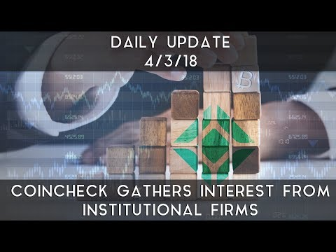 Daily Update (4/3/2018) | Coincheck gains interest from institutional firms