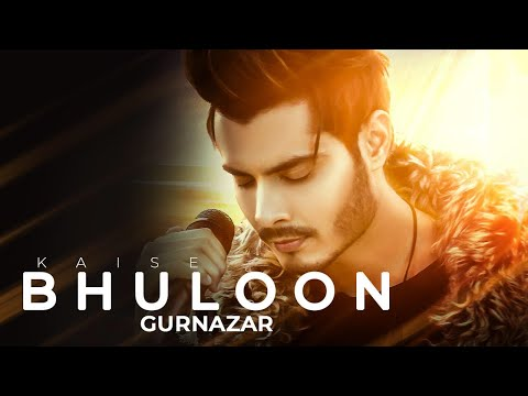 Kaise Bhuloon-Gurnazar Mp3 Song Download And Video