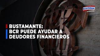 Gabriel Bustamante: El BCR puede ayudar a miles de deudores financieros