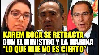 ¡CON MIEDO! KAREM ROCA SE RETRACTA Y PIDE DISCULPAS A LA MARINA Y AL MINISTRO ESTREMADOYRO x AUDIOS