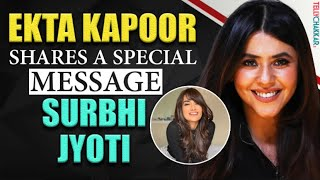 Ekta Kapoor shares a message for her Naagin, Surbhi Jyoti | Checkout to know what it is about! | - TELLYCHAKKAR