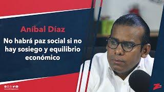 Aníbal Díaz advierte al Gobierno que no habrá paz social si no hay sosiego y equilibrio económico