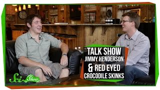 SciShow Talk Show: Jimmy Henderson & The Red Eyed Skinks