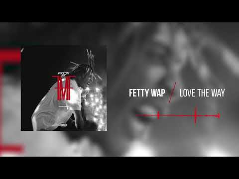 connectYoutube - Fetty Wap - Love The Way  [Official Audio]