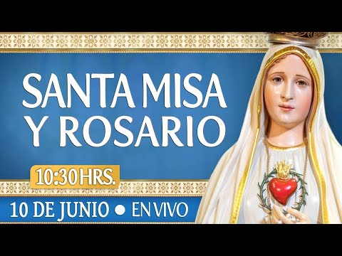 Santa Misa y RosarioHOY 10 de JunioEN VIVO