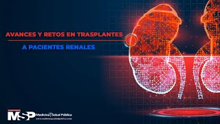 Avances y retos de trasplantes a pacientes renales