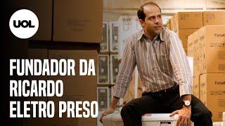 FUNDADOR DA RICARDO ELETRO É PRESO COM FILHA POR SONEGAÇÃO DE IMPOSTOS