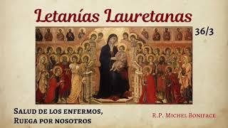 36 Salud de los enfermos, ruega por nosotros | Letani?as Lauretanas 3/3
