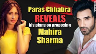 Paras Chhabra REVEALS his special plans on PROPOSING Mahira Sharma | Checkout to know more | - TELLYCHAKKAR