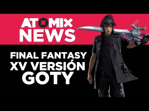 Final Fantasy XV versión GOTY – #AtomixNews [16/01/18]