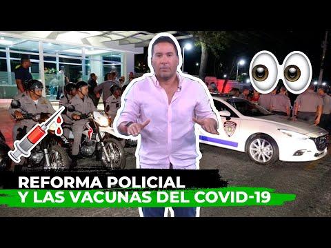 REFORMA POLICIAL Y LAS VACUNAS DEL COVID-19