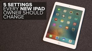 5 settings every new iPad owner should change (How To)