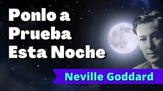 ¡PONLO A PRUEBA ESTA MISMA NOCHE! Neville Goddard