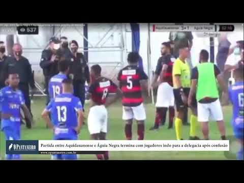 Partida entre Aquidauanense e Águia Negra termina com jogadores indo para a delegacia após confusão