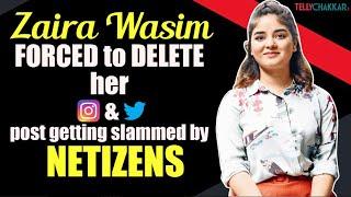 Zaira Wasim FORCED to delete her social media handles post getting slammed by NETIZENS | Checkout | - TELLYCHAKKAR