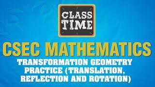 CSEC Mathematics - Transformation Geometry - Practice (Translation, Reflection and Ro - June 18 2021